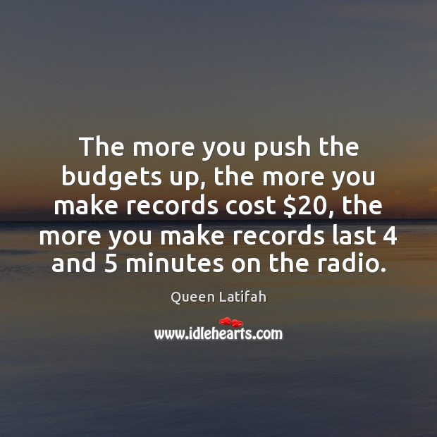 The more you push the budgets up, the more you make records Image