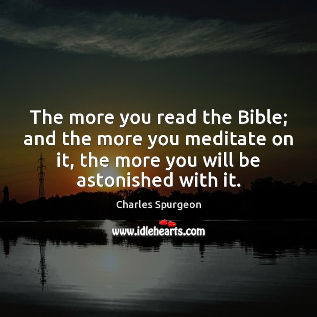 Image, The more you read the Bible; and the more you meditate on