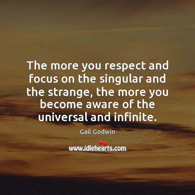 Image, The more you respect and focus on the singular and the strange,