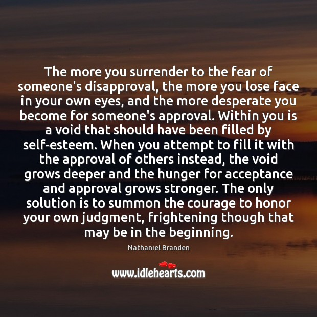 The more you surrender to the fear of someone's disapproval, the more Solution Quotes Image