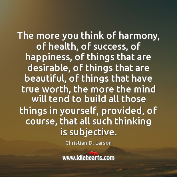 The more you think of harmony, of health, of success, of happiness, Image