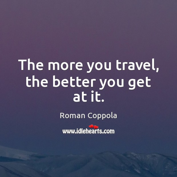 The more you travel, the better you get at it. Image