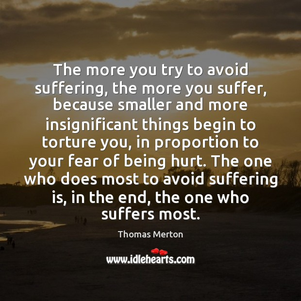 The more you try to avoid suffering, the more you suffer, because Image