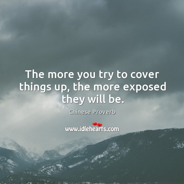 Image, The more you try to cover things up, the more exposed they will be.