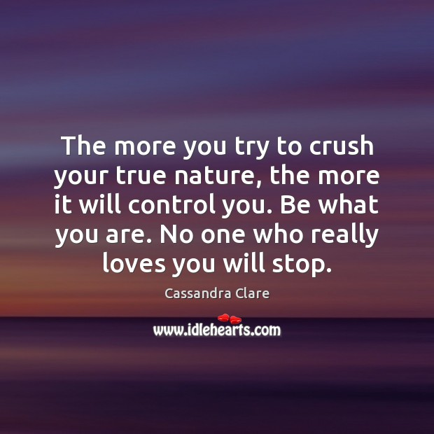 Image, The more you try to crush your true nature, the more it