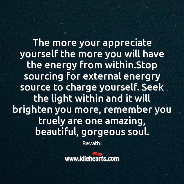 Image, The more your appreciate yourself the more you will have the energy