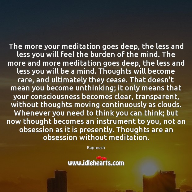 The more your meditation goes deep, the less and less you will Image