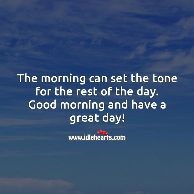 The morning can set the tone for the rest of the day. Good morning. Image