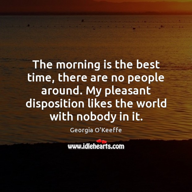 The morning is the best time, there are no people around. My Image