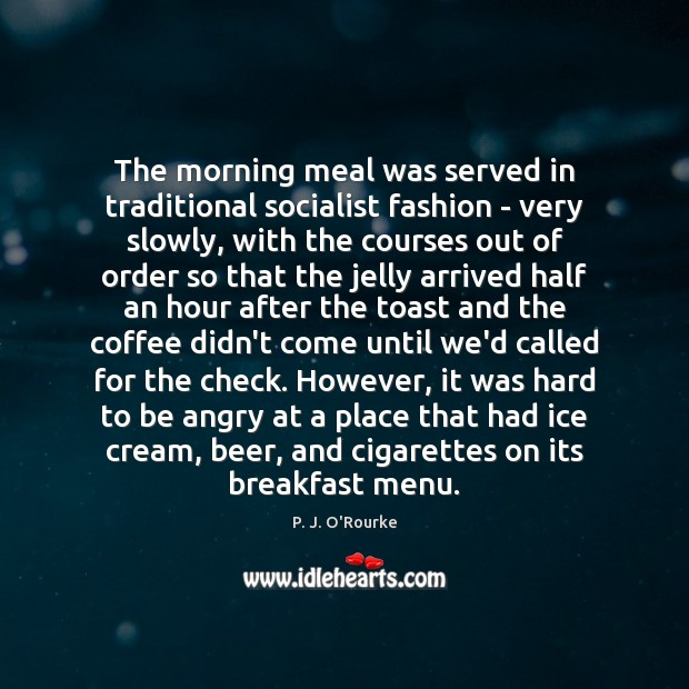 The morning meal was served in traditional socialist fashion – very slowly, Image