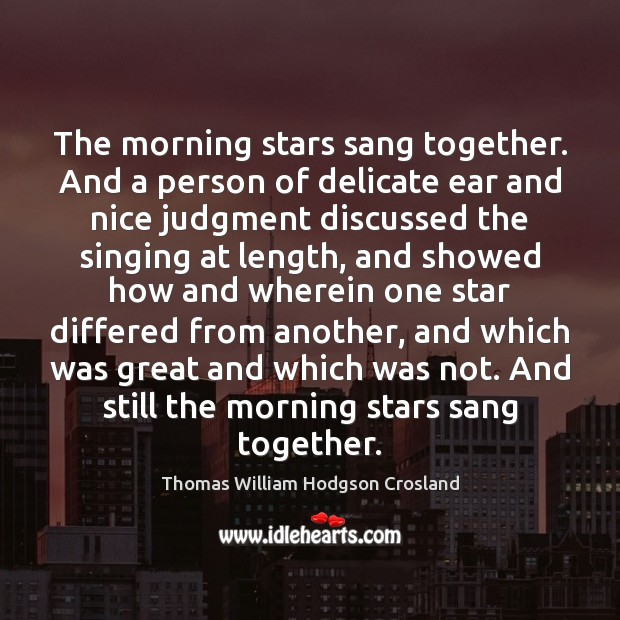 Image, The morning stars sang together. And a person of delicate ear and