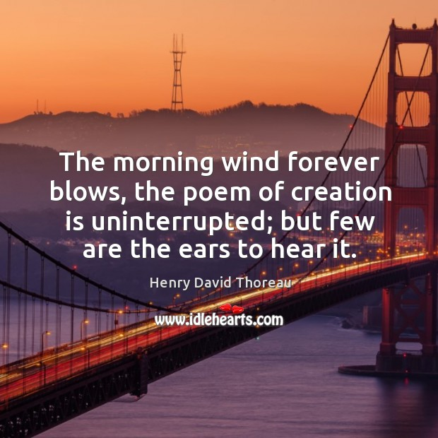 The morning wind forever blows, the poem of creation is uninterrupted; but Image