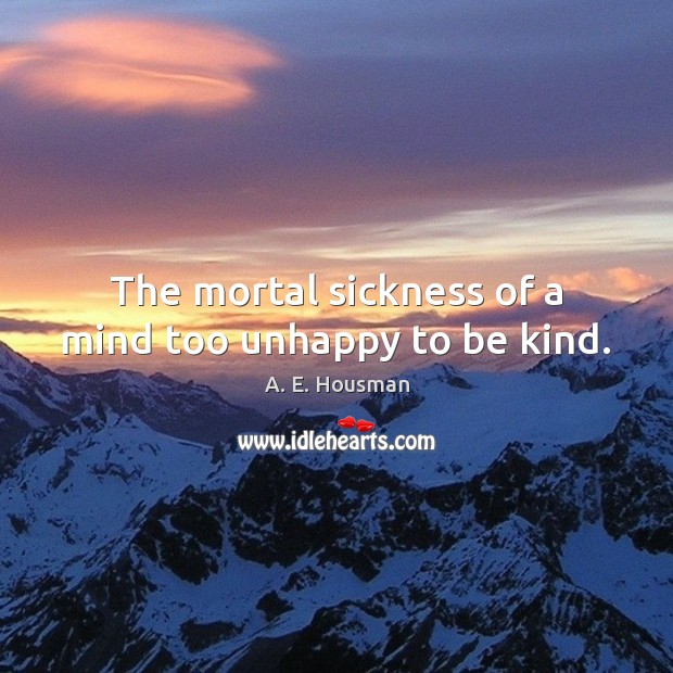 Image, The mortal sickness of a mind too unhappy to be kind.