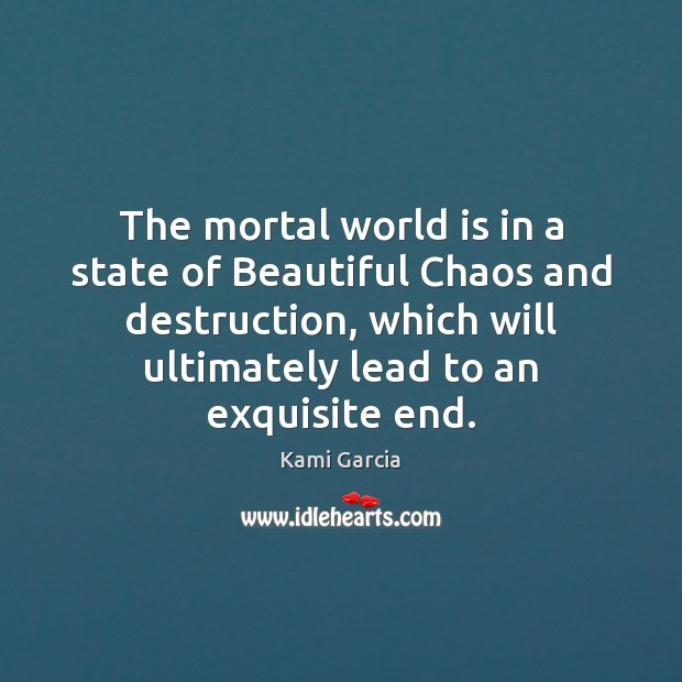 Image, The mortal world is in a state of Beautiful Chaos and destruction,