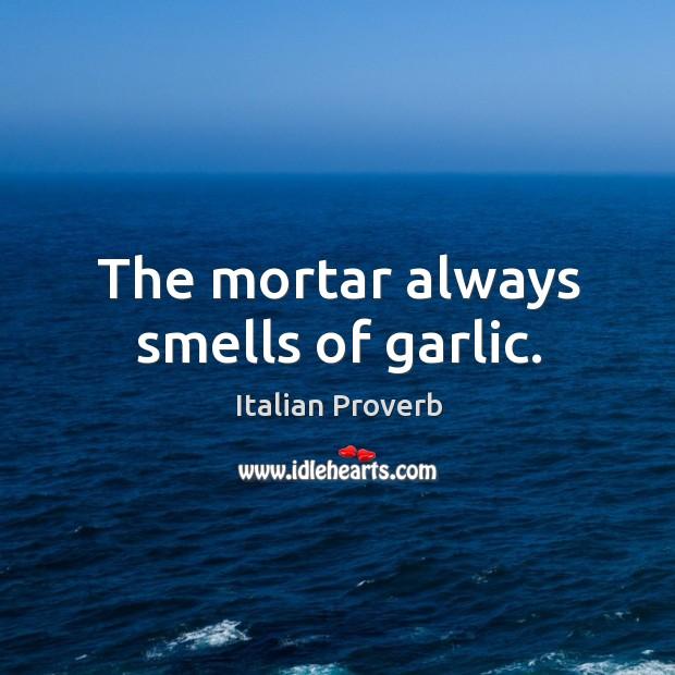 Image, The mortar always smells of garlic.
