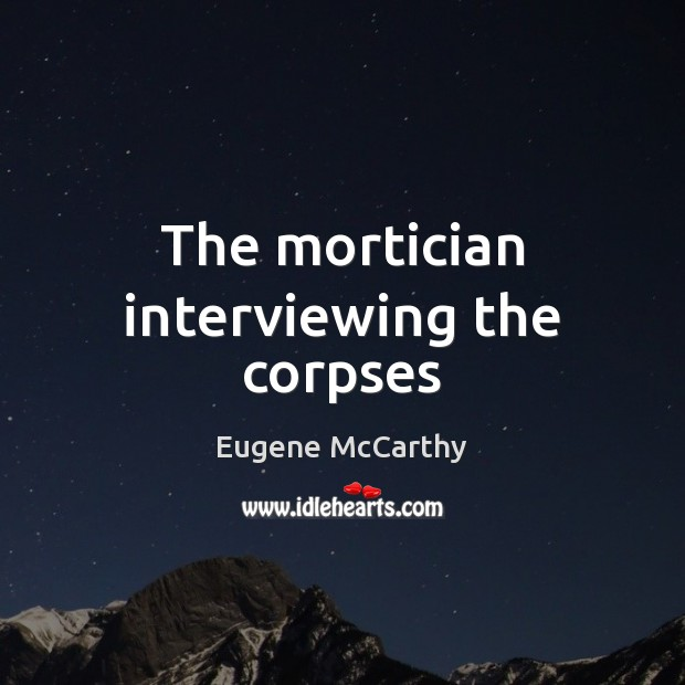 The mortician interviewing the corpses Image