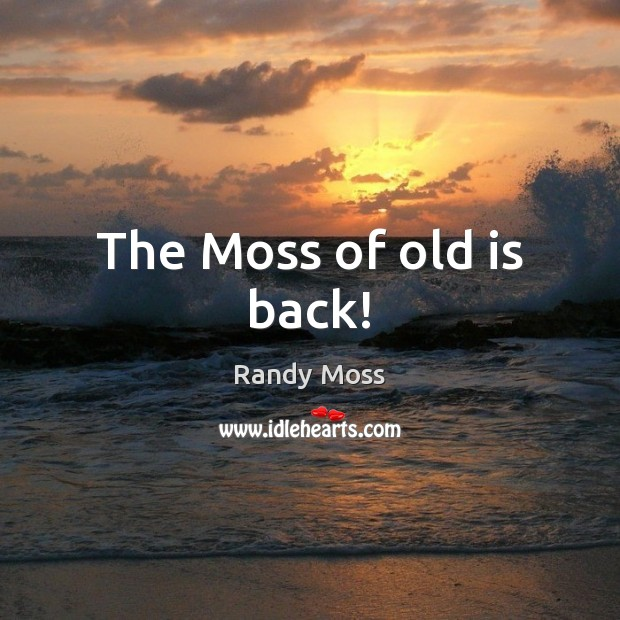 The Moss of old is back! Image