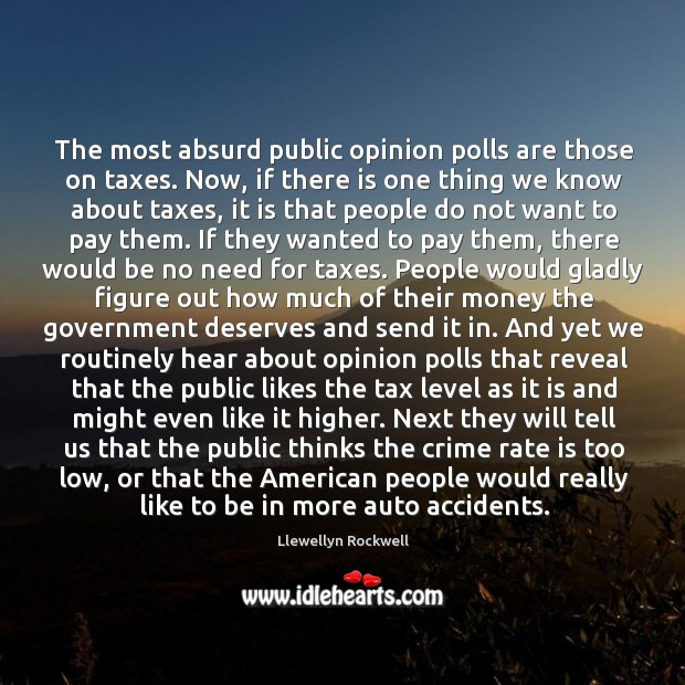The most absurd public opinion polls are those on taxes. Now, if Image