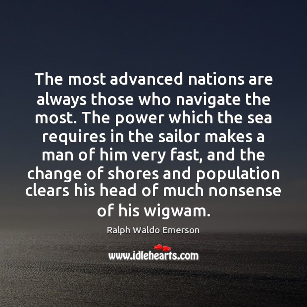 The most advanced nations are always those who navigate the most. The Image