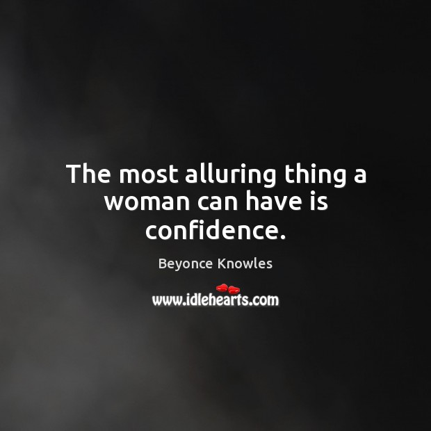The most alluring thing a woman can have is confidence. Beyonce Knowles Picture Quote