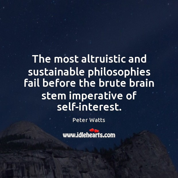 Image, The most altruistic and sustainable philosophies fail before the brute brain stem