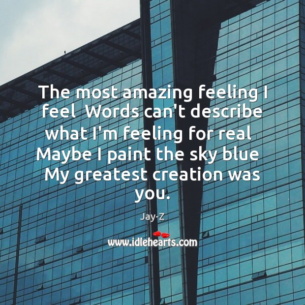 The most amazing feeling I feel  Words can't describe what I'm feeling Jay-Z Picture Quote