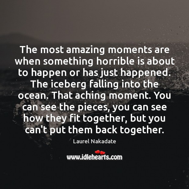 The most amazing moments are when something horrible is about to happen Image