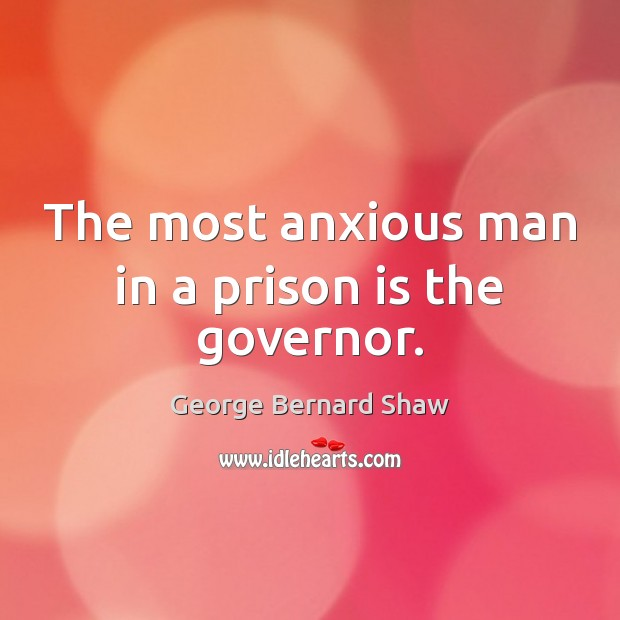 The most anxious man in a prison is the governor. Image