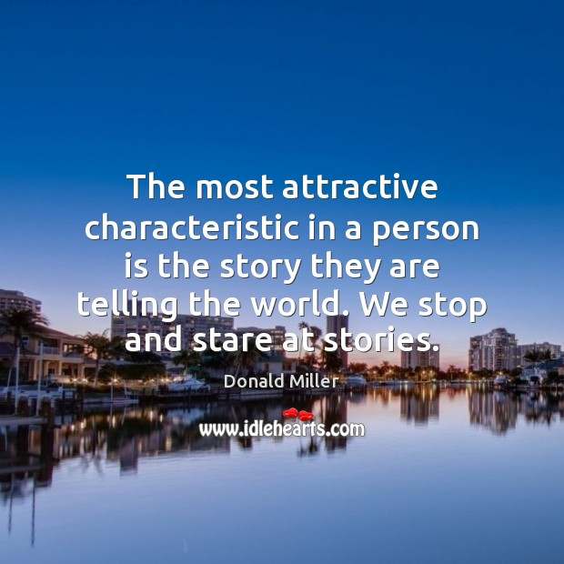 The most attractive characteristic in a person is the story they are Donald Miller Picture Quote