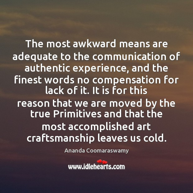 The most awkward means are adequate to the communication of authentic experience, Image