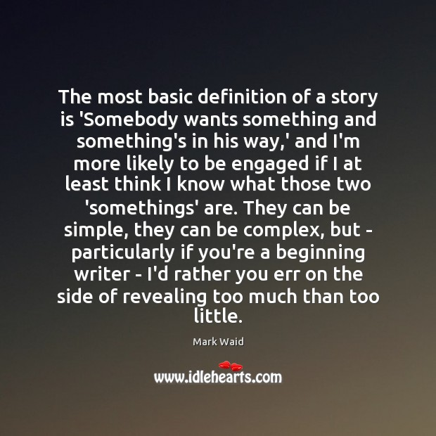 The most basic definition of a story is 'Somebody wants something and Image