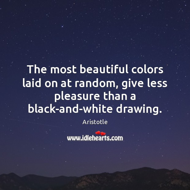 Image, The most beautiful colors laid on at random, give less pleasure than