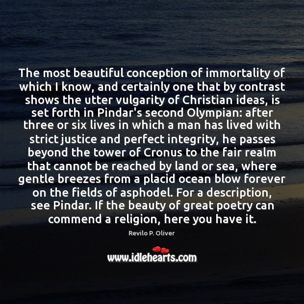 The most beautiful conception of immortality of which I know, and certainly Revilo P. Oliver Picture Quote