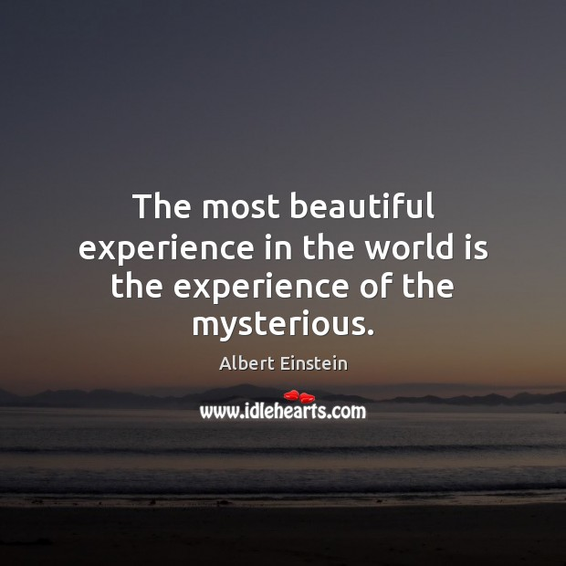 Image, The most beautiful experience in the world is the experience of the mysterious.