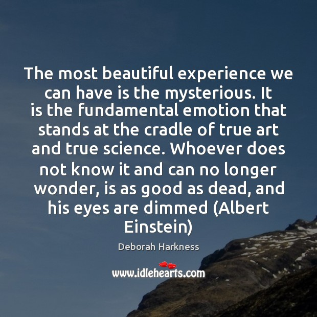 Image, The most beautiful experience we can have is the mysterious. It is