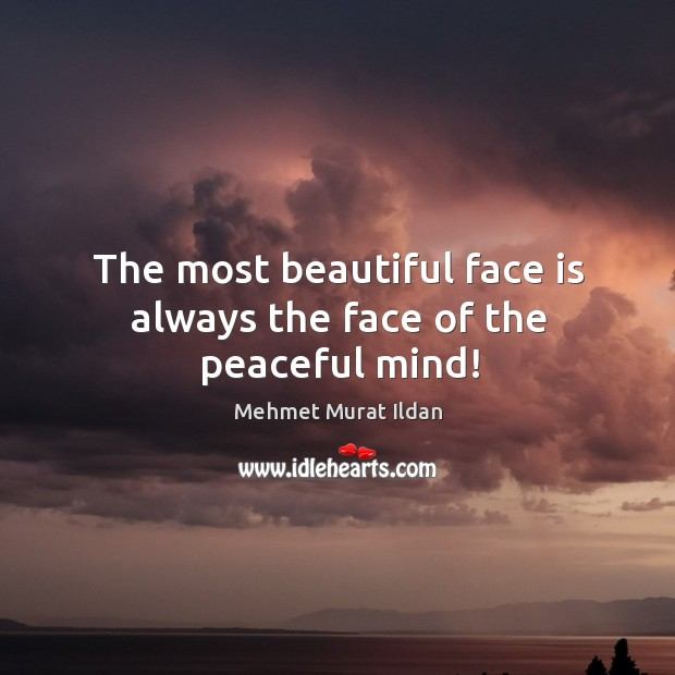 Image, The most beautiful face is always the face of the peaceful mind!