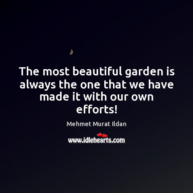 The most beautiful garden is always the one that we have made it with our own efforts! Image