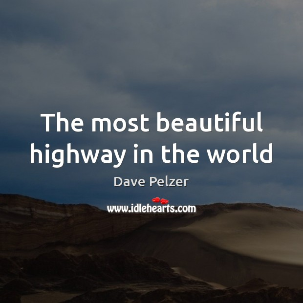The most beautiful highway in the world Dave Pelzer Picture Quote