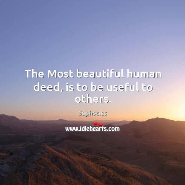 The Most beautiful human deed, is to be useful to others. Image