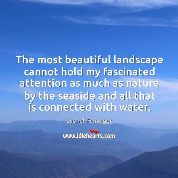 The most beautiful landscape cannot hold my fascinated attention as much as Image