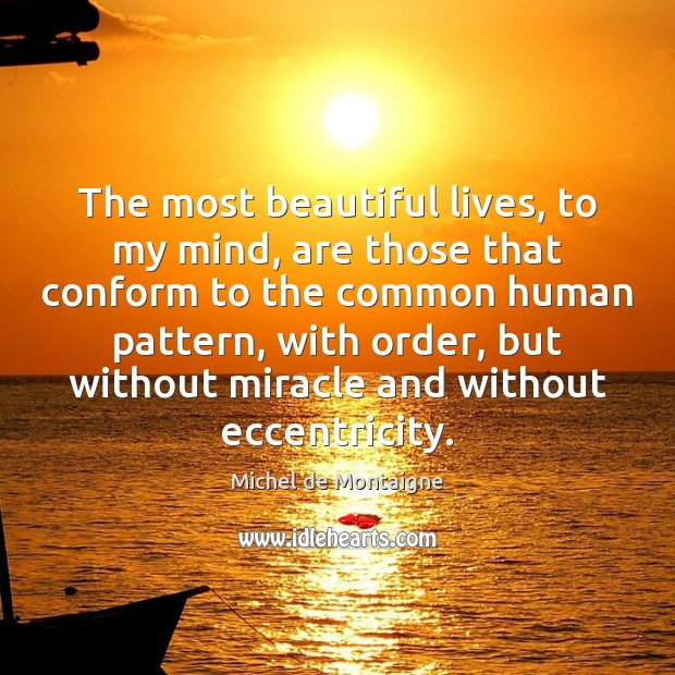 The most beautiful lives, to my mind, are those that conform to Image
