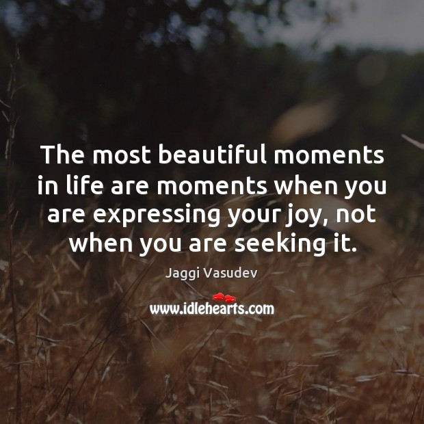 Image, The most beautiful moments in life are moments when you are expressing