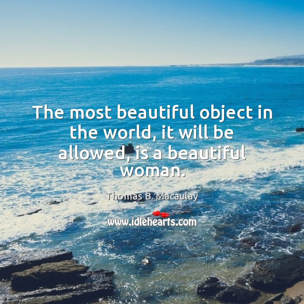Image, The most beautiful object in the world, it will be allowed, is a beautiful woman.