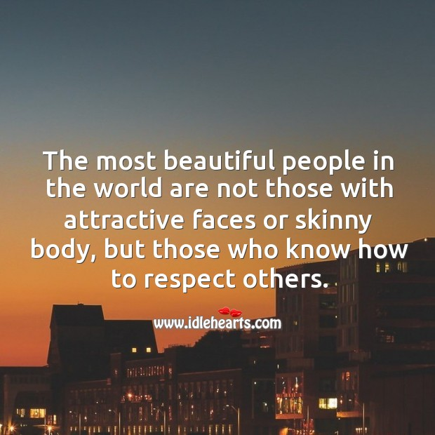 The most beautiful people are ones who know how to respect others. Image
