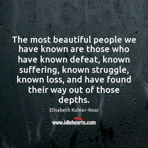 The most beautiful people we have known are those who have known Elisabeth Kubler-Ross Picture Quote
