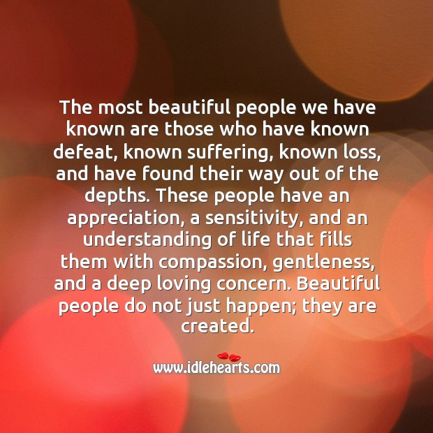 Image, The most beautiful people we have known, do not just happen; they are created.