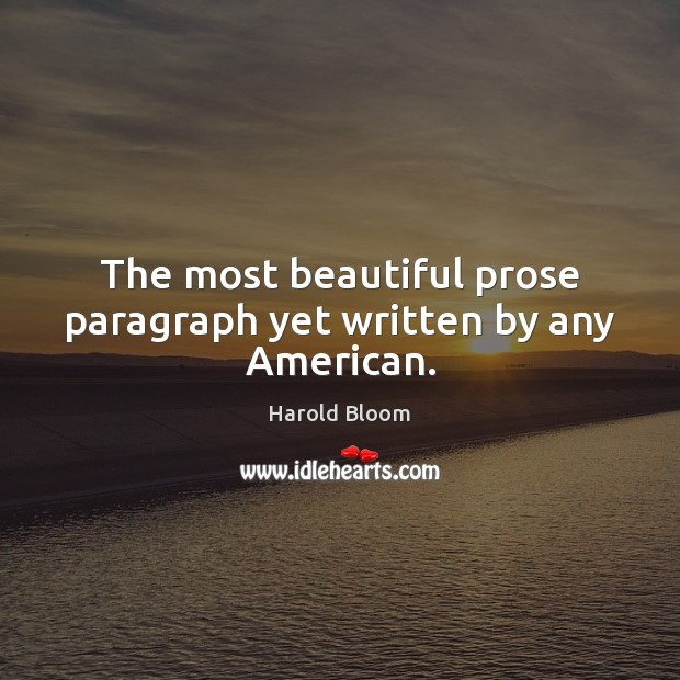 The most beautiful prose paragraph yet written by any American. Harold Bloom Picture Quote