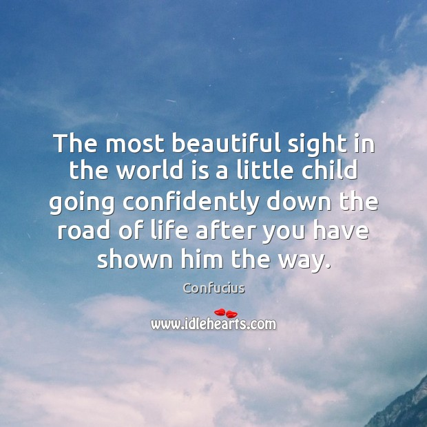 The most beautiful sight in the world is a little child going Confucius Picture Quote