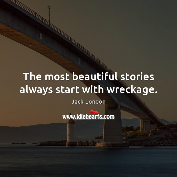 The most beautiful stories always start with wreckage. Image