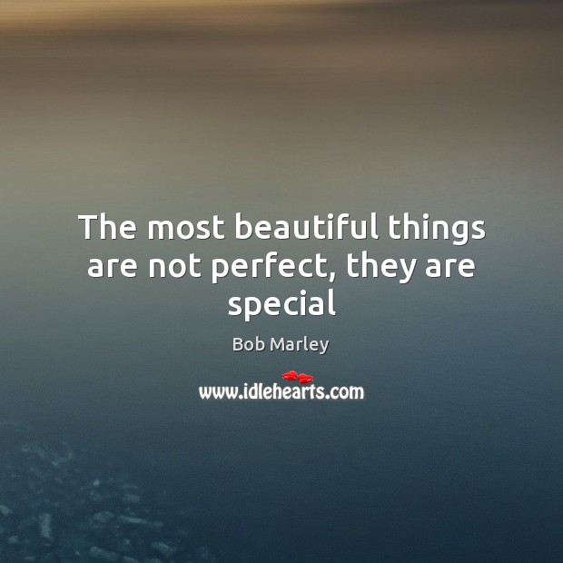 The most beautiful things are not perfect, they are special Bob Marley Picture Quote